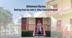 Althemese Barnes Retiring from the John G. Riley Center & Museum